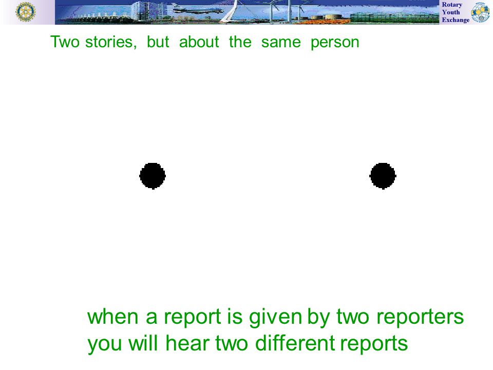 when a report is given by two reporters you will hear two different reports Two stories, but about the same person