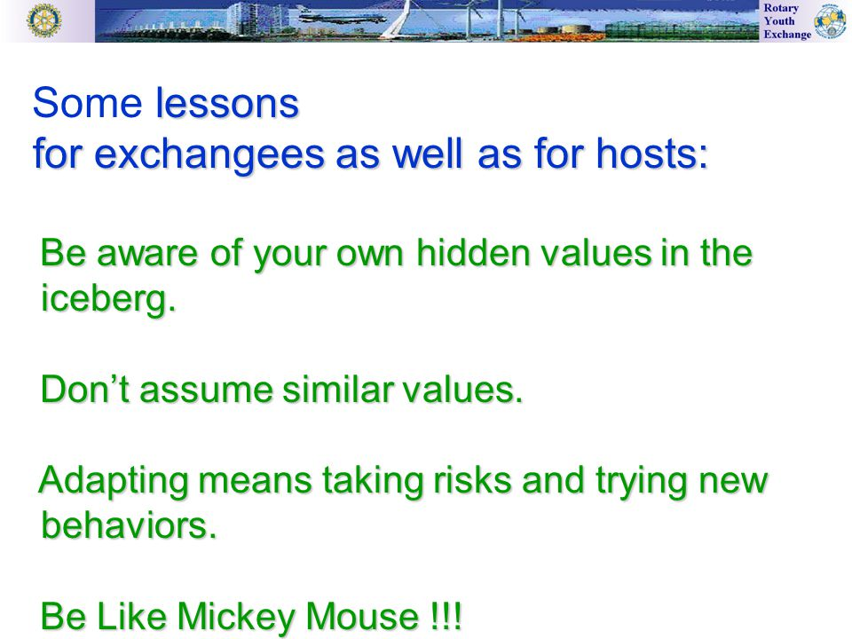 lessons Some lessons for exchangees as well as for hosts: for exchangees as well as for hosts: Be aware of your own hidden values in the iceberg.