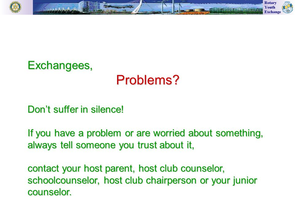 Exchangees,Problems.Don't suffer in silence.