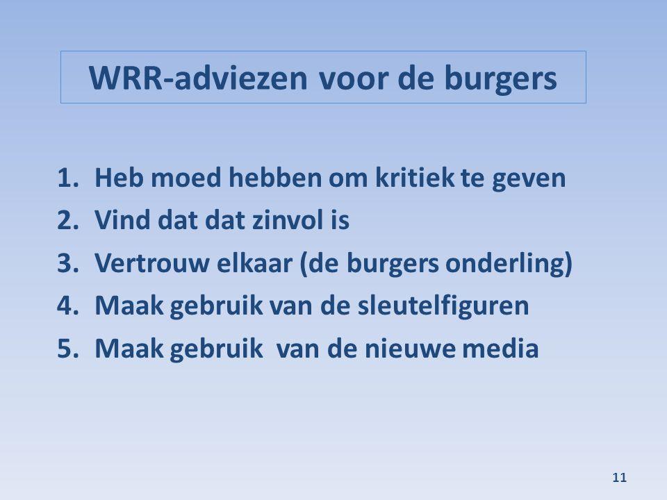 WRR-adviezen voor de burgers 1.Heb moed hebben om kritiek te geven 2.Vind dat dat zinvol is 3.Vertrouw elkaar (de burgers onderling) 4.Maak gebruik va