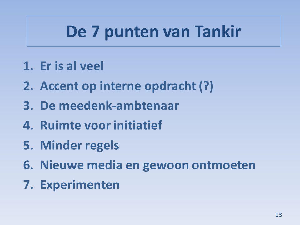 De 7 punten van Tankir 1.Er is al veel 2.Accent op interne opdracht (?) 3.De meedenk-ambtenaar 4.Ruimte voor initiatief 5.Minder regels 6.Nieuwe media en gewoon ontmoeten 7.Experimenten 13