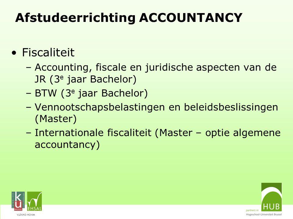 VLEKHO-HONIM Afstudeerrichting ACCOUNTANCY Fiscaliteit –Accounting, fiscale en juridische aspecten van de JR (3 e jaar Bachelor) –BTW (3 e jaar Bachel