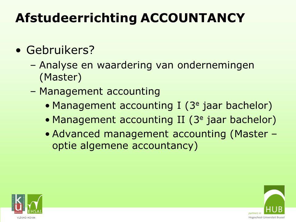 VLEKHO-HONIM Afstudeerrichting ACCOUNTANCY Gebruikers? –Analyse en waardering van ondernemingen (Master) –Management accounting Management accounting