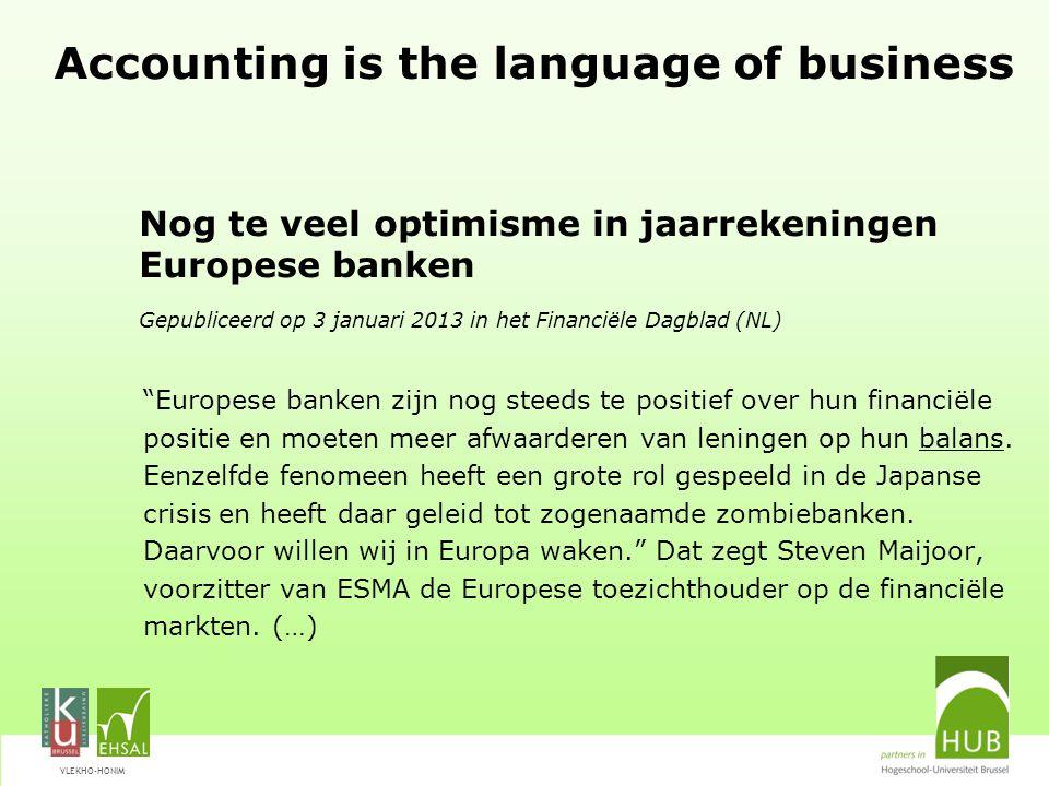 VLEKHO-HONIM Accounting is the language of business Nog te veel optimisme in jaarrekeningen Europese banken Gepubliceerd op 3 januari 2013 in het Fina