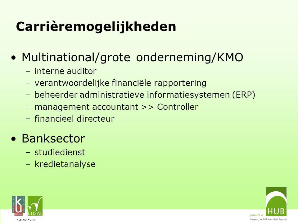 VLEKHO-HONIM Carrièremogelijkheden Multinational/grote onderneming/KMO –interne auditor –verantwoordelijke financiële rapportering –beheerder administ