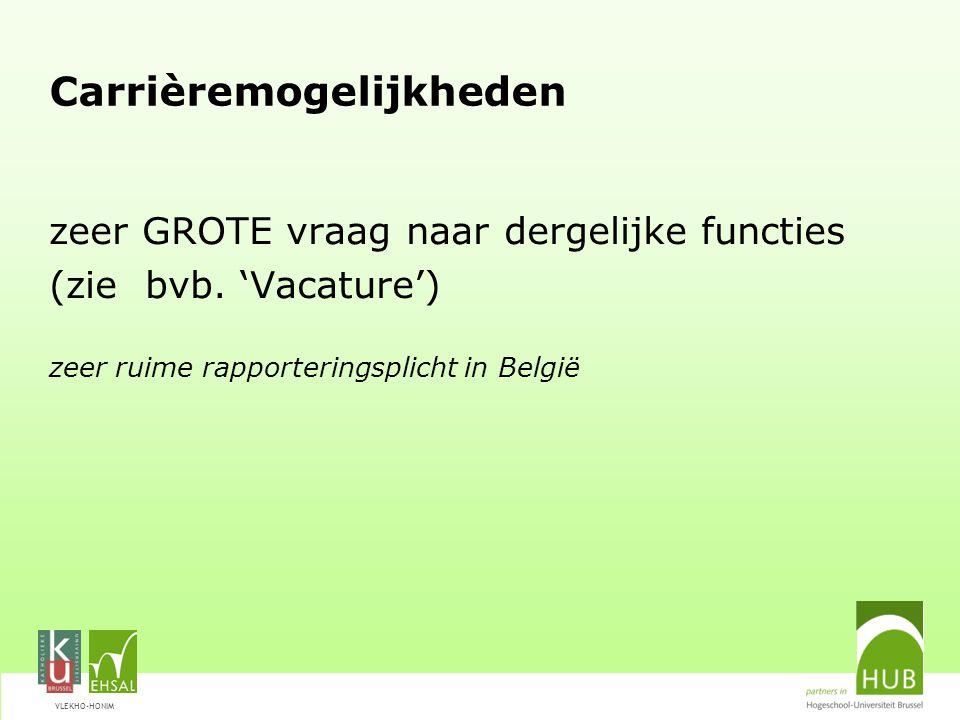 VLEKHO-HONIM Carrièremogelijkheden zeer GROTE vraag naar dergelijke functies (zie bvb. 'Vacature') zeer ruime rapporteringsplicht in België