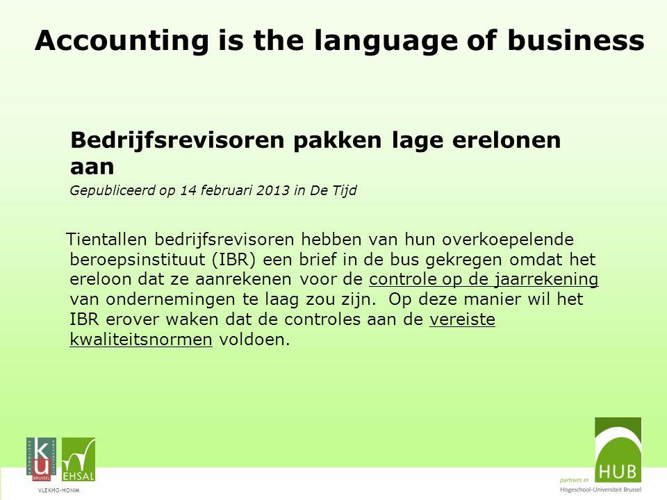 VLEKHO-HONIM Accounting is the language of business Bedrijfsrevisoren pakken lage erelonen aan Gepubliceerd op 14 februari 2013 in De Tijd Tientallen
