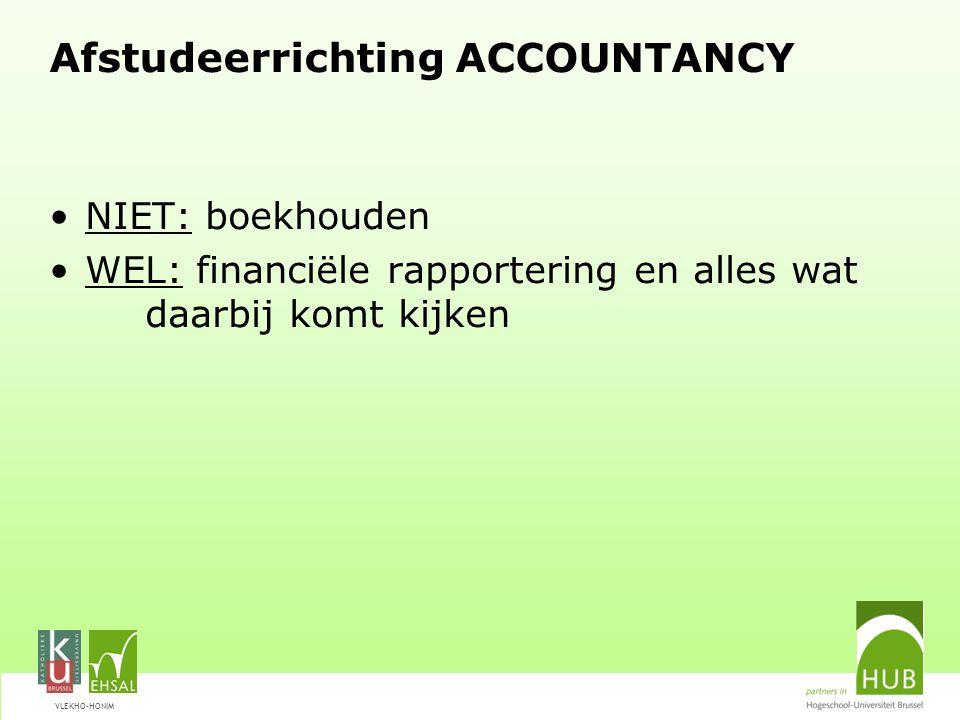 VLEKHO-HONIM Schakelstudenten Schakelprogramma –omvat heel wat accountancy-gerelateerde OODs Inleiding tot accounting en financiële analyse Accounting, fiscale en juridische aspecten van de JR Accountingtheorie Management accounting I Management Accounting II  biedt een optimale voorbereiding op de afstudeerrichting Accountancy