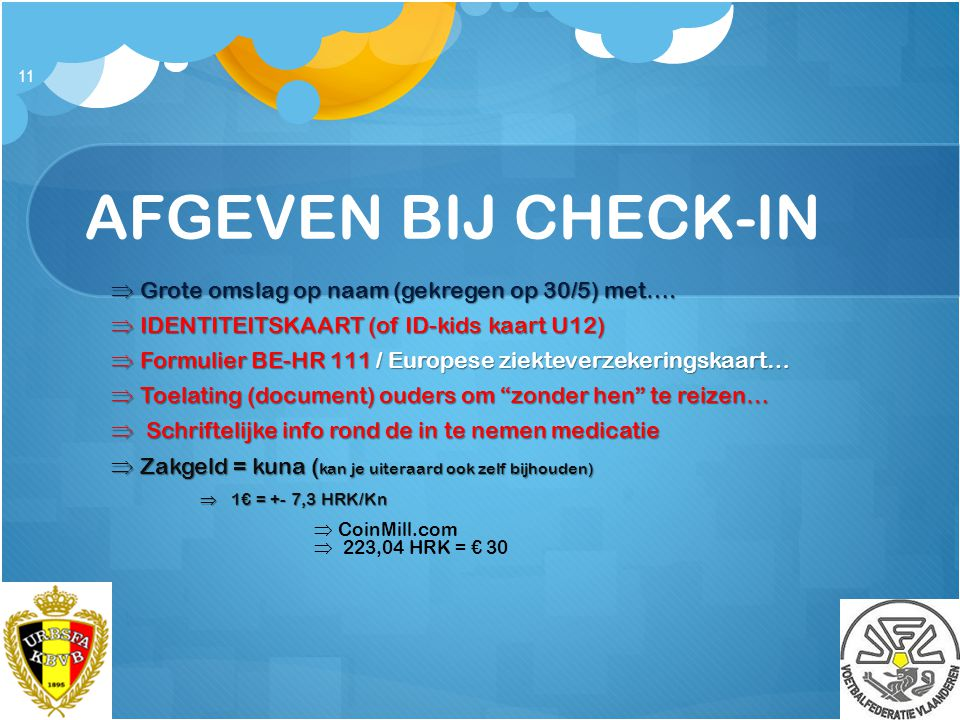 AFGEVEN BIJ CHECK-IN  Grote omslag op naam (gekregen op 30/5) met….  IDENTITEITSKAART (of ID-kids kaart U12)  Formulier BE-HR 111 / Europese ziekte