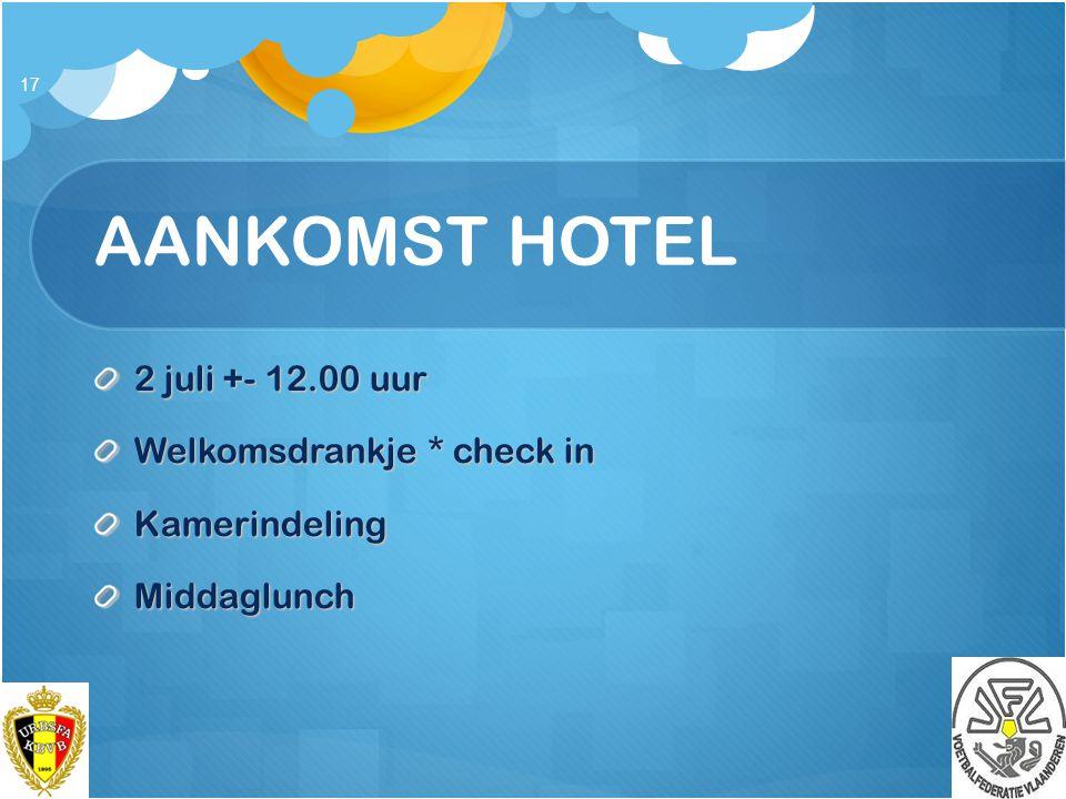 AANKOMST HOTEL 2 juli +- 12.00 uur Welkomsdrankje * check in KamerindelingMiddaglunch 17
