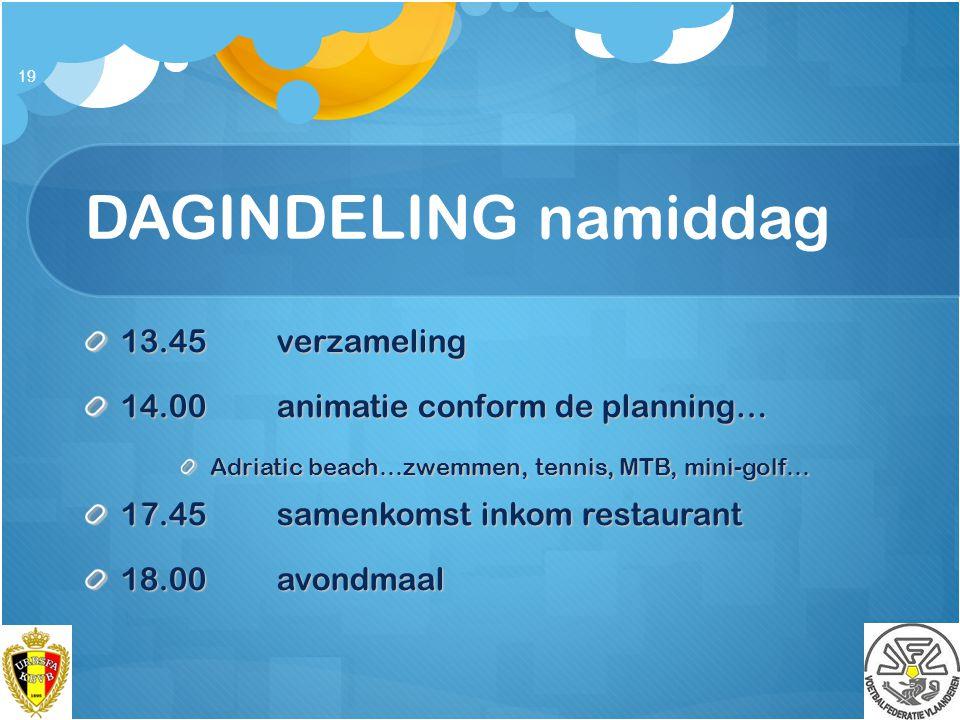 DAGINDELING namiddag 13.45verzameling 14.00animatie conform de planning… Adriatic beach…zwemmen, tennis, MTB, mini-golf… 17.45samenkomst inkom restaur