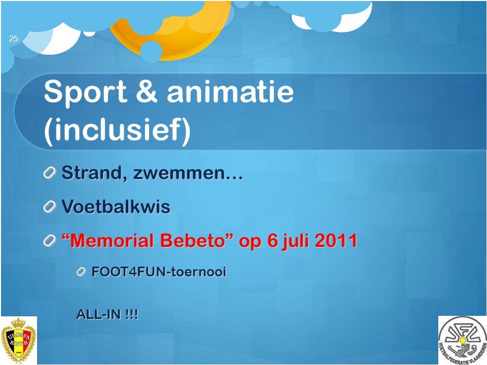 """Sport & animatie (inclusief) Strand, zwemmen… Voetbalkwis """"Memorial Bebeto"""" op 6 juli 2011 FOOT4FUN-toernooi ALL-IN !!! 25"""