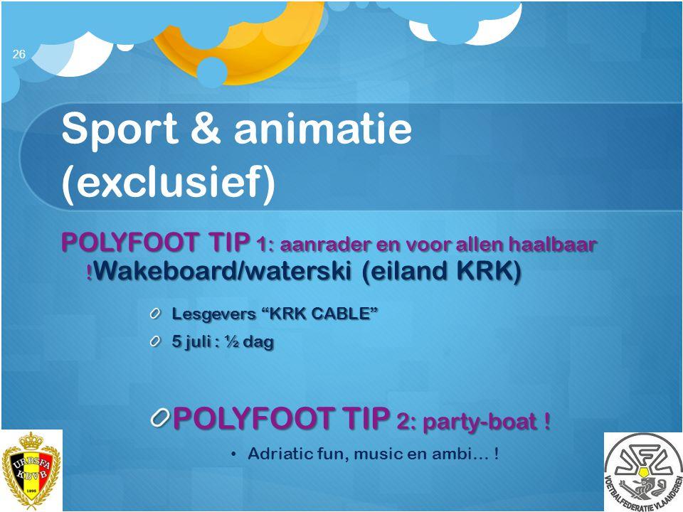 """Sport & animatie (exclusief) POLYFOOT TIP 1: aanrader en voor allen haalbaar ! Wakeboard/waterski (eiland KRK) Lesgevers """"KRK CABLE"""" 5 juli : ½ dag PO"""