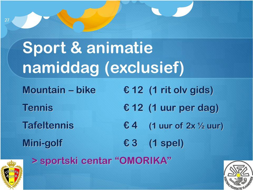 Sport & animatie namiddag (exclusief) 27 Mountain – bike€ 12 (1 rit olv gids) Tennis€ 12 (1 uur per dag) Tafeltennis€ 4 (1 uur of 2x ½ uur) Mini-golf€