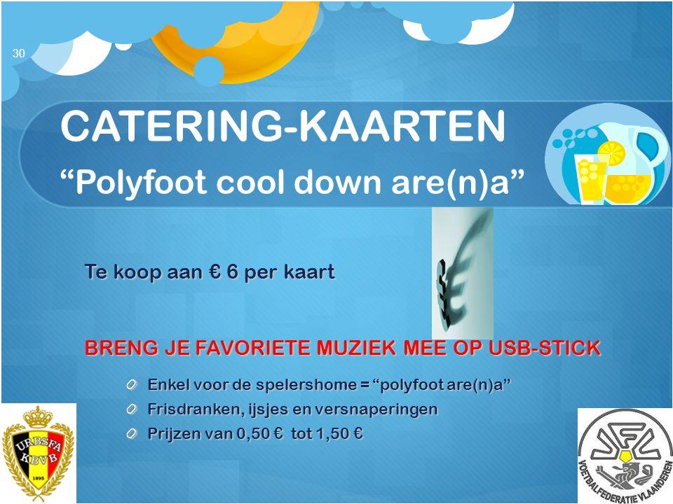 """CATERING-KAARTEN """"Polyfoot cool down are(n)a"""" Te koop aan € 6 per kaart BRENG JE FAVORIETE MUZIEK MEE OP USB-STICK Enkel voor de spelershome = """"polyfo"""