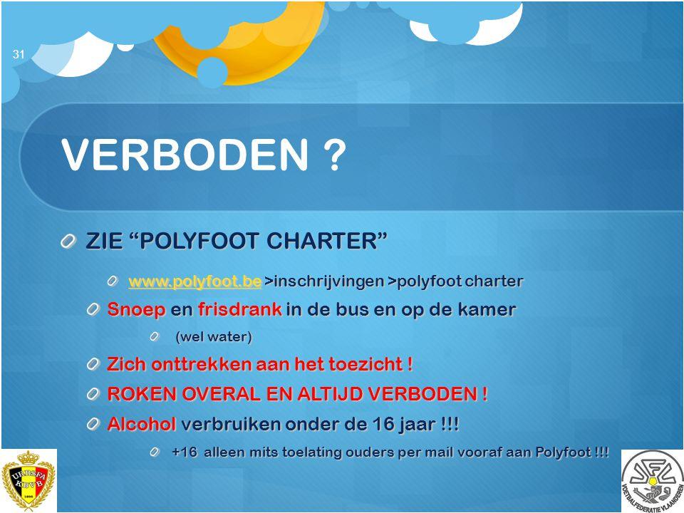 """VERBODEN ? ZIE """"POLYFOOT CHARTER"""" www.polyfoot.bewww.polyfoot.be >inschrijvingen >polyfoot charter www.polyfoot.be Snoep en frisdrank in de bus en op"""