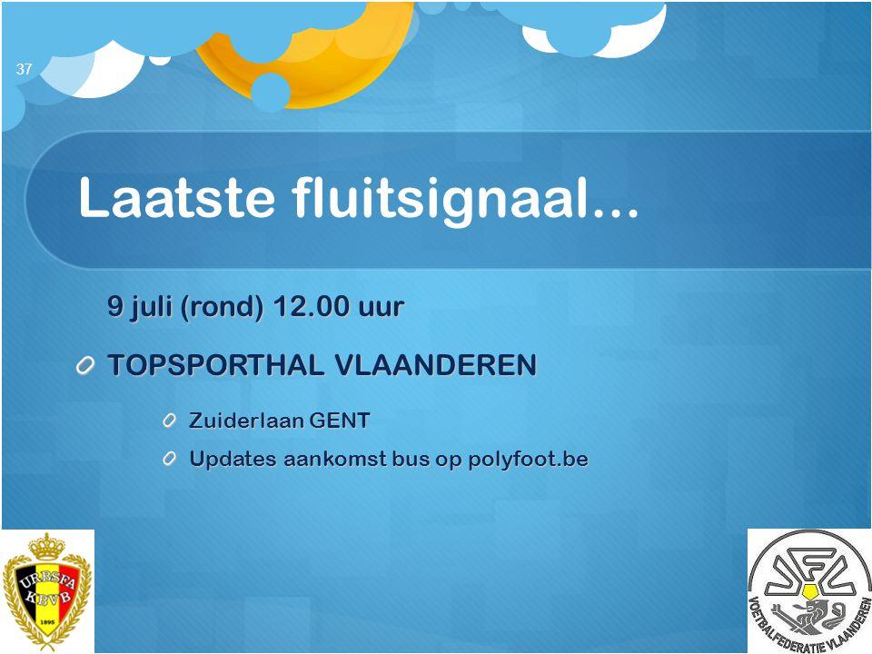 Laatste fluitsignaal... 9 juli (rond) 12.00 uur TOPSPORTHAL VLAANDEREN Zuiderlaan GENT Updates aankomst bus op polyfoot.be 37