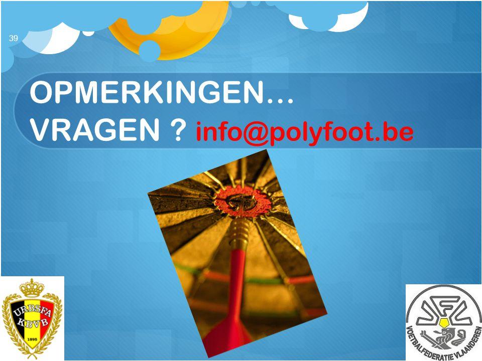 39 OPMERKINGEN… VRAGEN ? info@polyfoot.be