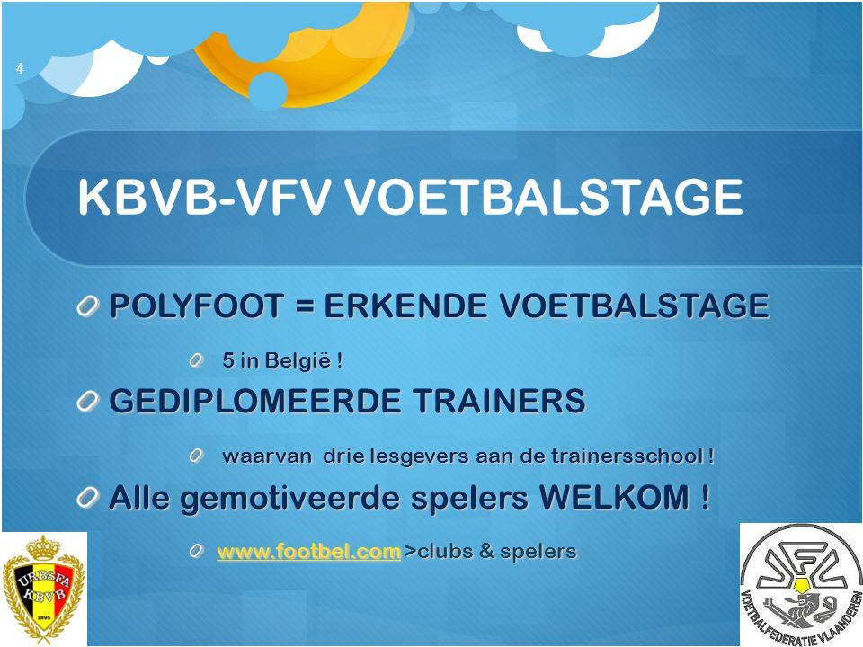 KBVB-VFV VOETBALSTAGE POLYFOOT = ERKENDE VOETBALSTAGE 5 in België ! 5 in België ! GEDIPLOMEERDE TRAINERS waarvan drie lesgevers aan de trainersschool