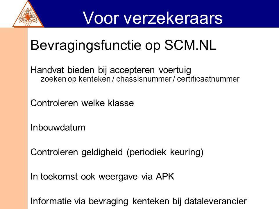 Voor verzekeraars Bevragingsfunctie op SCM.NL Handvat bieden bij accepteren voertuig zoeken op kenteken / chassisnummer / certificaatnummer Controlere