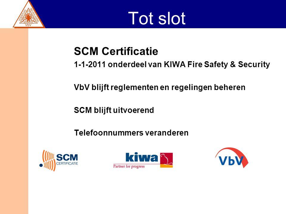 Tot slot SCM Certificatie 1-1-2011 onderdeel van KIWA Fire Safety & Security VbV blijft reglementen en regelingen beheren SCM blijft uitvoerend Telefo