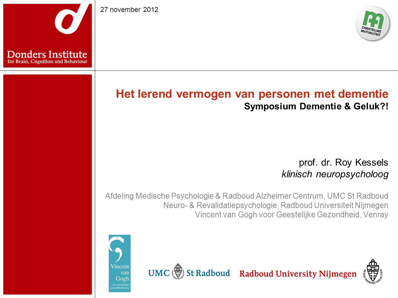 Het lerend vermogen van personen met dementie Symposium Dementie & Geluk?! prof. dr. Roy Kessels klinisch neuropsycholoog Afdeling Medische Psychologi