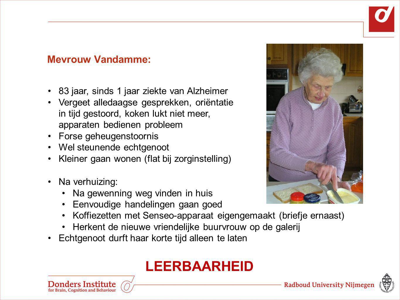 Mevrouw Vandamme: 83 jaar, sinds 1 jaar ziekte van Alzheimer Vergeet alledaagse gesprekken, oriëntatie in tijd gestoord, koken lukt niet meer, apparat