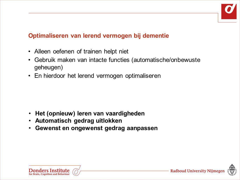 Optimaliseren van lerend vermogen bij dementie Alleen oefenen of trainen helpt niet Gebruik maken van intacte functies (automatische/onbewuste geheuge