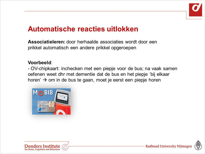 Automatische reacties uitlokken Associatieleren: door herhaalde associaties wordt door een prikkel automatisch een andere prikkel opgeroepen Voorbeeld