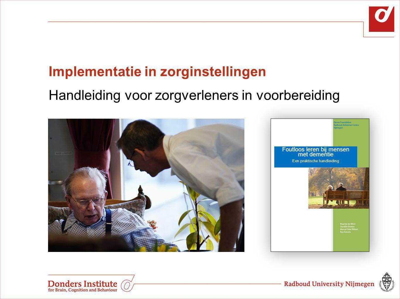Implementatie in zorginstellingen Handleiding voor zorgverleners in voorbereiding Foutloos leren bij mensen met dementie Een praktische handleiding
