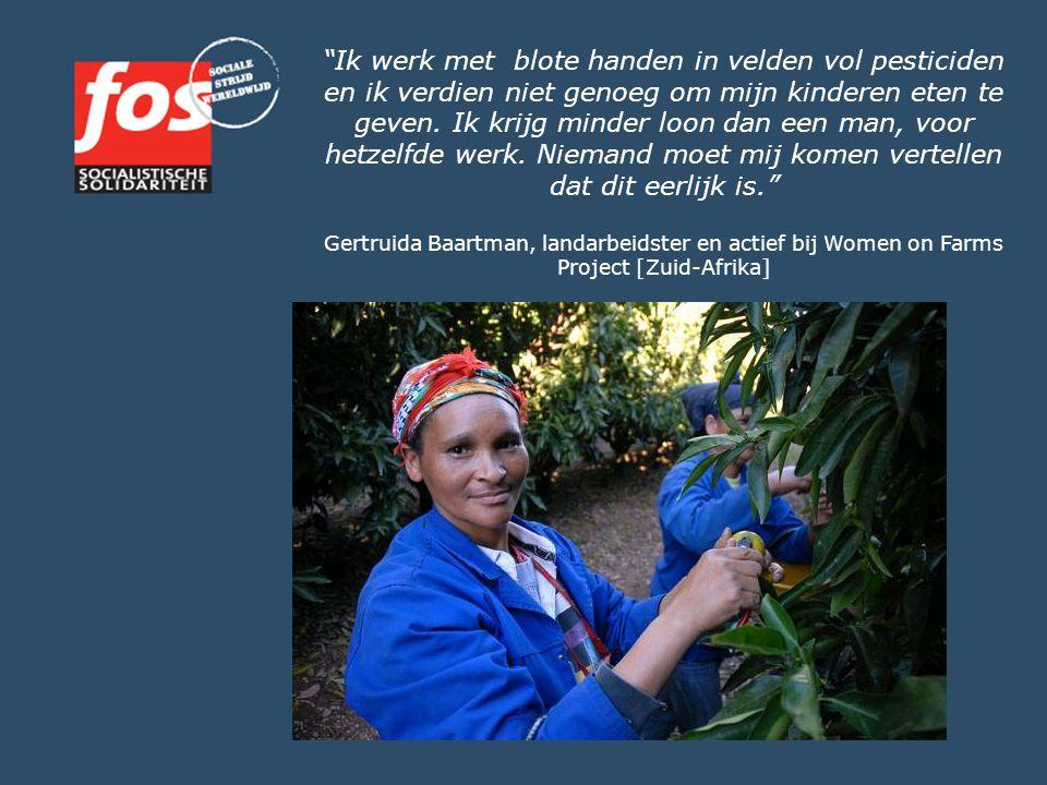 """""""Ik werk met blote handen in velden vol pesticiden en ik verdien niet genoeg om mijn kinderen eten te geven. Ik krijg minder loon dan een man, voor he"""