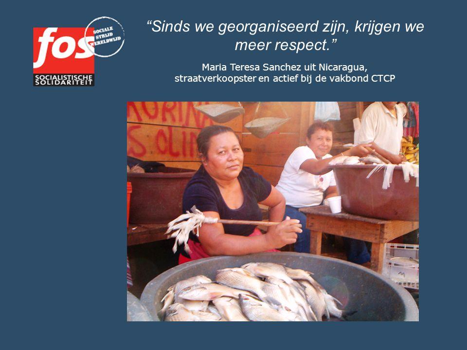 """""""Sinds we georganiseerd zijn, krijgen we meer respect."""" Maria Teresa Sanchez uit Nicaragua, straatverkoopster en actief bij de vakbond CTCP"""