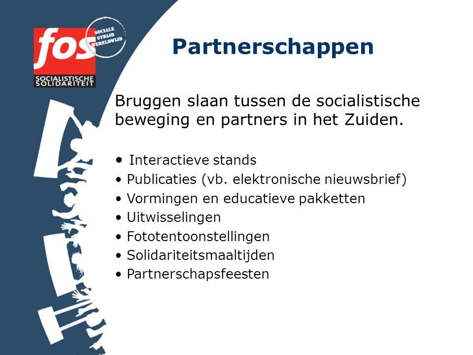 Partnerschappen Bruggen slaan tussen de socialistische beweging en partners in het Zuiden. Interactieve stands Publicaties (vb. elektronische nieuwsbr
