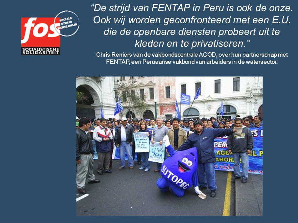 """""""De strijd van FENTAP in Peru is ook de onze. Ook wij worden geconfronteerd met een E.U. die de openbare diensten probeert uit te kleden en te privati"""