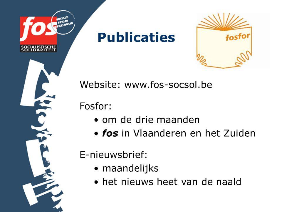 Publicaties Website: www.fos-socsol.be Fosfor: om de drie maanden fos in Vlaanderen en het Zuiden E-nieuwsbrief: maandelijks het nieuws heet van de naald