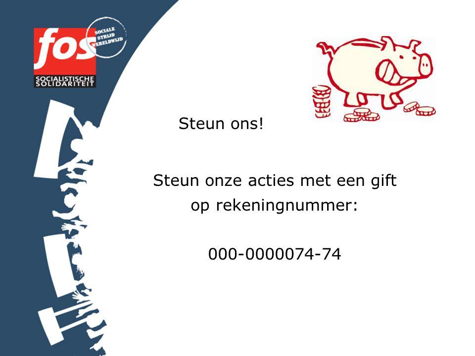Steun ons! Steun onze acties met een gift op rekeningnummer: 000-0000074-74