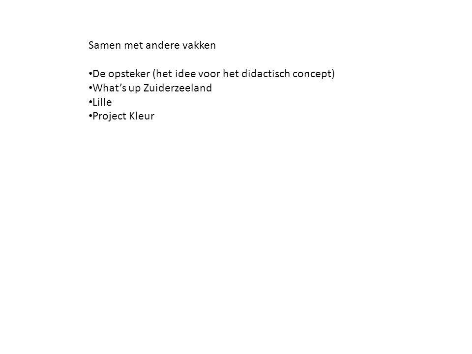 Samen met andere vakken De opsteker (het idee voor het didactisch concept) What's up Zuiderzeeland Lille Project Kleur