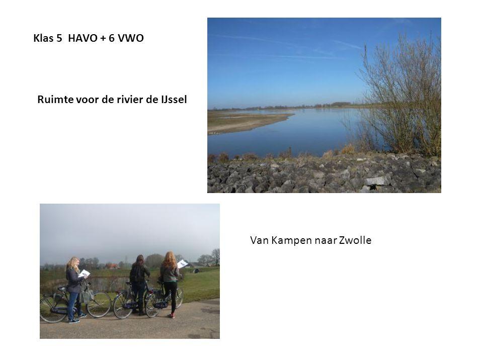 Klas 5 HAVO + 6 VWO Ruimte voor de rivier de IJssel Van Kampen naar Zwolle