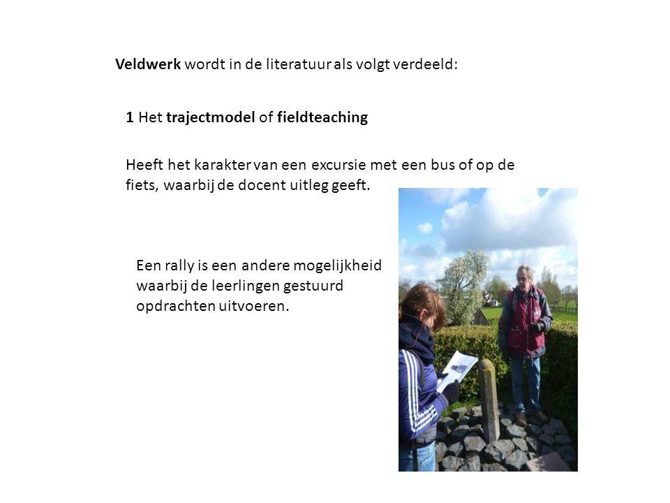 Veldwerk wordt in de literatuur als volgt verdeeld: 1 Het trajectmodel of fieldteaching Heeft het karakter van een excursie met een bus of op de fiets