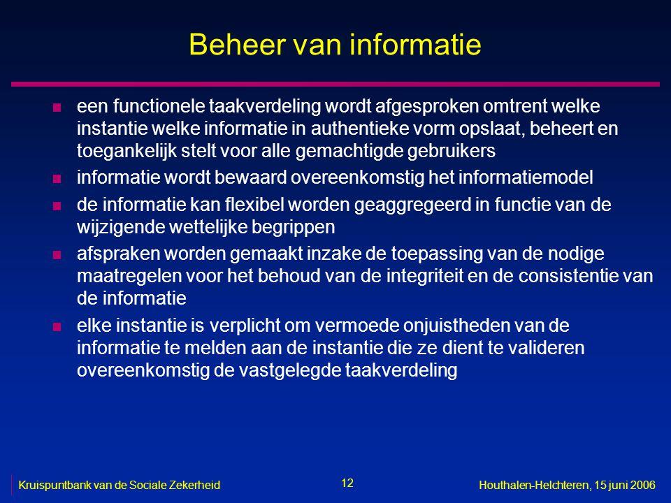 12 Kruispuntbank van de Sociale ZekerheidHouthalen-Helchteren, 15 juni 2006 Beheer van informatie n een functionele taakverdeling wordt afgesproken om