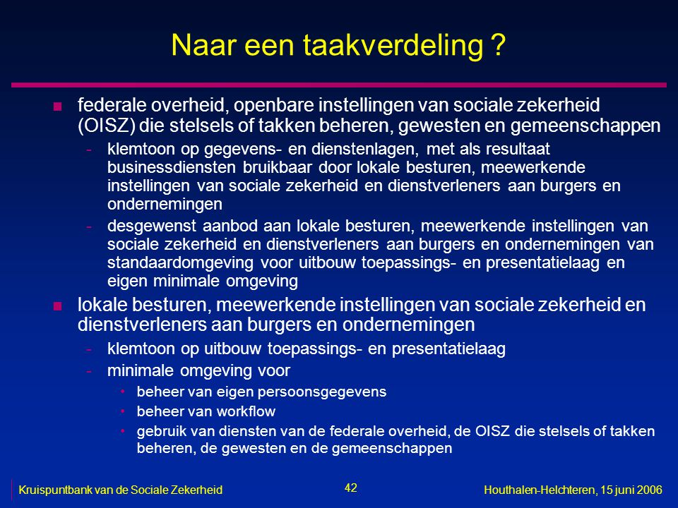 42 Kruispuntbank van de Sociale ZekerheidHouthalen-Helchteren, 15 juni 2006 Naar een taakverdeling ? n federale overheid, openbare instellingen van so