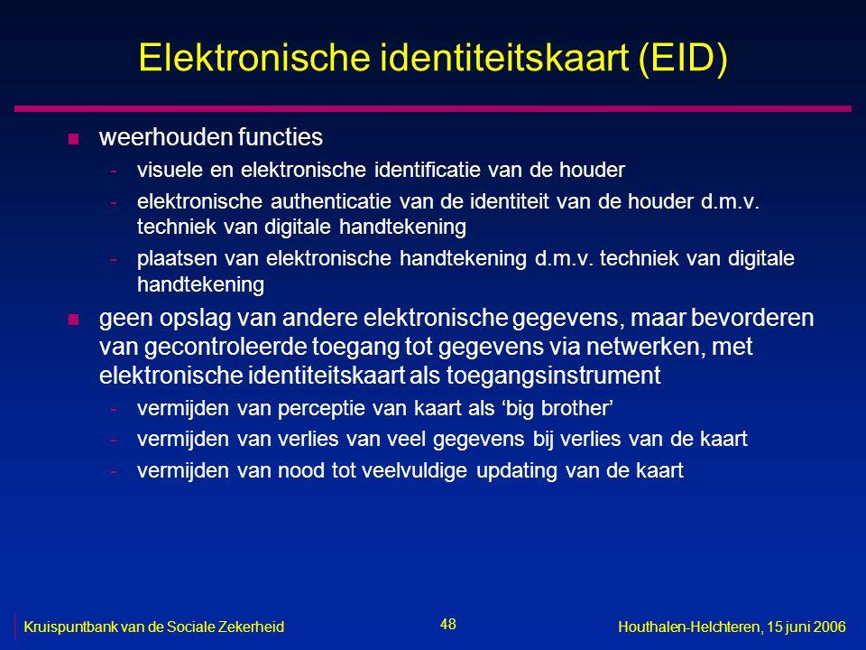 48 Kruispuntbank van de Sociale ZekerheidHouthalen-Helchteren, 15 juni 2006 Elektronische identiteitskaart (EID) n weerhouden functies -visuele en elektronische identificatie van de houder -elektronische authenticatie van de identiteit van de houder d.m.v.