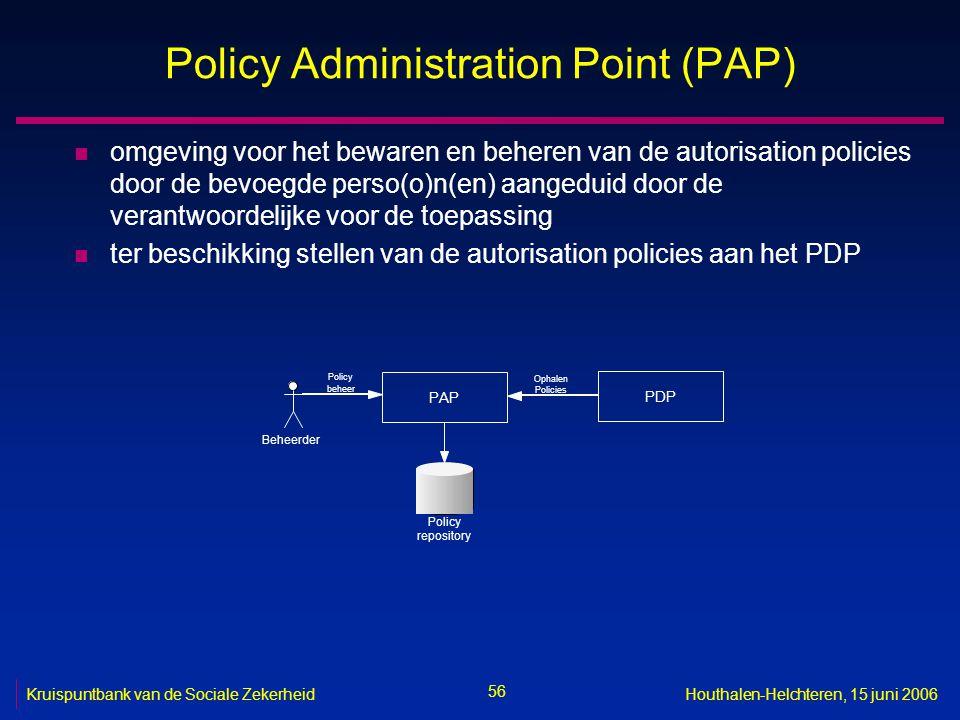56 Kruispuntbank van de Sociale ZekerheidHouthalen-Helchteren, 15 juni 2006 Policy Administration Point (PAP) n omgeving voor het bewaren en beheren v