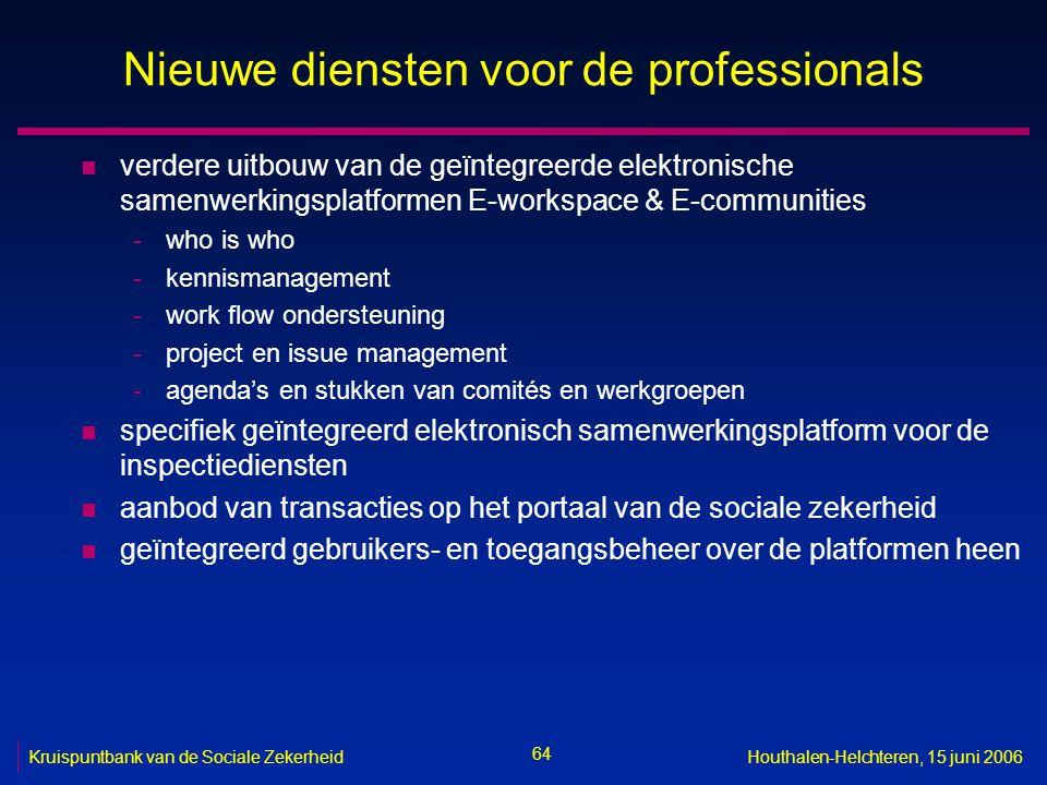 64 Kruispuntbank van de Sociale ZekerheidHouthalen-Helchteren, 15 juni 2006 Nieuwe diensten voor de professionals n verdere uitbouw van de geïntegreer