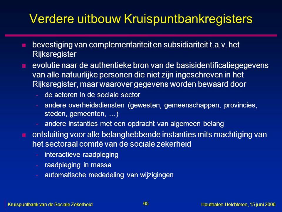65 Kruispuntbank van de Sociale ZekerheidHouthalen-Helchteren, 15 juni 2006 Verdere uitbouw Kruispuntbankregisters n bevestiging van complementariteit