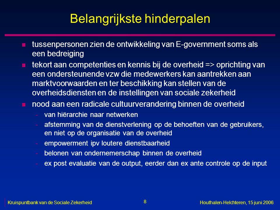 8 Kruispuntbank van de Sociale ZekerheidHouthalen-Helchteren, 15 juni 2006 Belangrijkste hinderpalen n tussenpersonen zien de ontwikkeling van E-gover