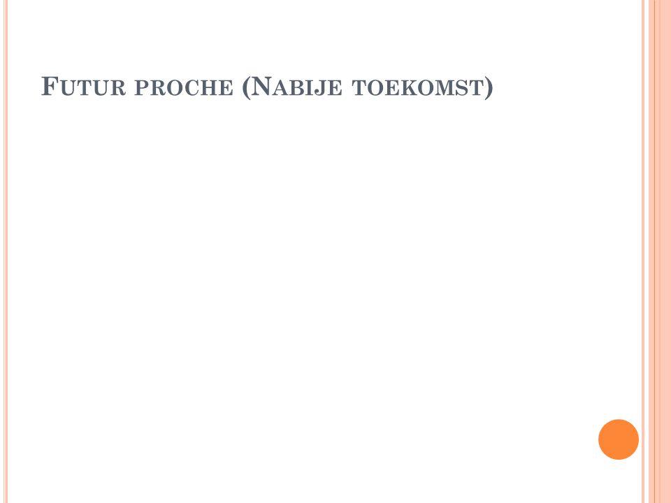 F UTUR PROCHE (N ABIJE TOEKOMST )