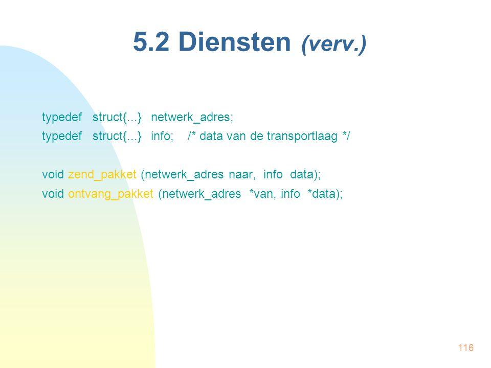 116 5.2 Diensten (verv.) typedef struct{...} netwerk_adres; typedef struct{...} info; /* data van de transportlaag */ void zend_pakket (netwerk_adres