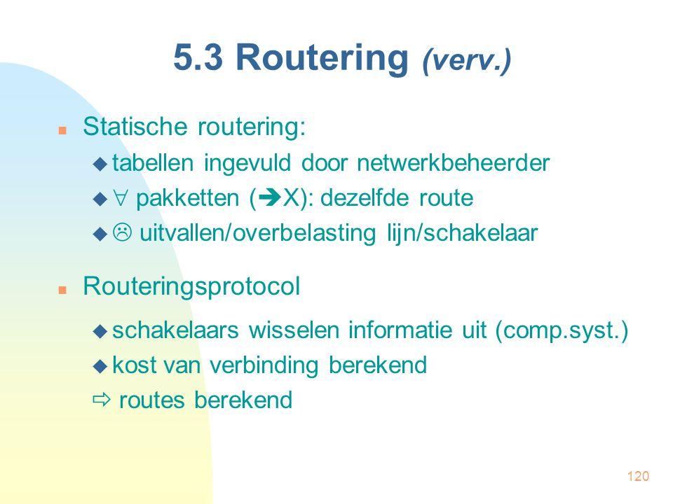 120 5.3 Routering (verv.) Statische routering:  tabellen ingevuld door netwerkbeheerder   pakketten (  X): dezelfde route   uitvallen/overbelast