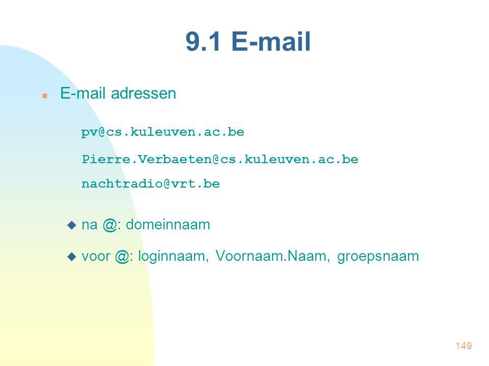 149 9.1 E-mail E-mail adressen pv@cs.kuleuven.ac.be Pierre.Verbaeten@cs.kuleuven.ac.be nachtradio@vrt.be  na @: domeinnaam  voor @: loginnaam, Voorn